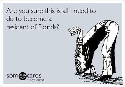 Are you sure this is all I need to do to become a resident of Florida?