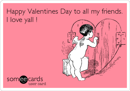 Happy Valentines Day To All My Friends I Love Yall – Happy Valentines E Card