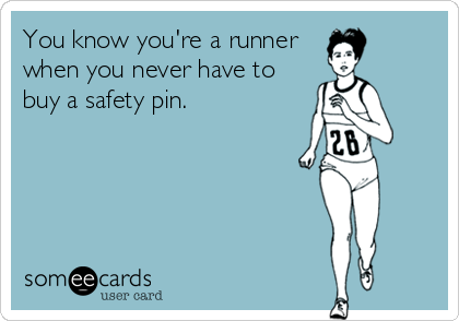 You know you're a runner when you never have to buy a safety pin.