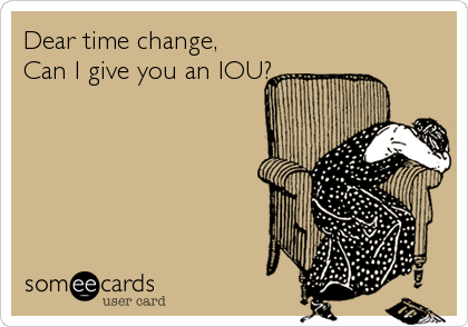 Dear time change,  Can I give you an IOU?