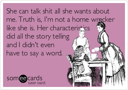 She can talk shit all she wants about me. Truth is, I\'m not ...