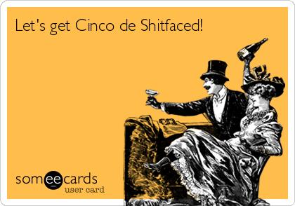 Let's get Cinco de Shitfaced!