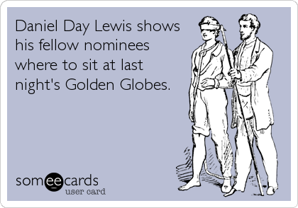 Daniel Day Lewis shows his fellow nominees where to sit at last night's Golden Globes.