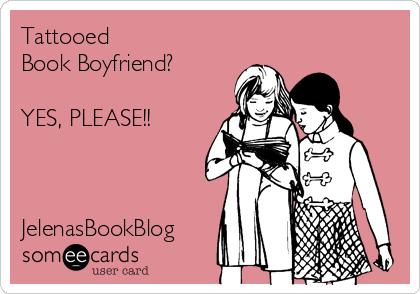 Tattooed  Book Boyfriend?  YES, PLEASE!!    JelenasBookBlog