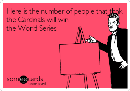 Here is the number of people that thnk the Cardinals will win the World Series.