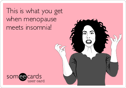 This is what you get when menopause meets insomnia!