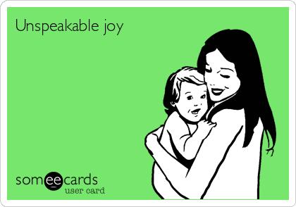 Unspeakable joy ?