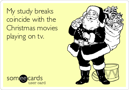 My study breaks coincide with the Christmas movies playing on tv.