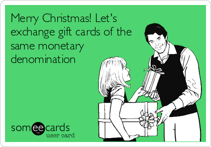 Merry Christmas! Let's exchange gift cards of the same monetary denomination