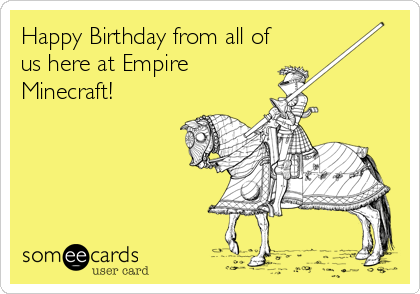 Happy Birthday from all of us here at Empire Minecraft!