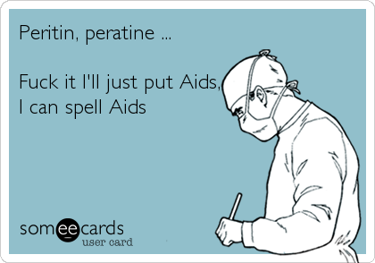 Peritin, peratine ...  Fuck it I'll just put Aids, I can spell Aids
