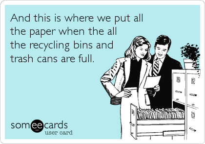 And this is where we put all the paper when the all the recycling bins and trash cans are full.