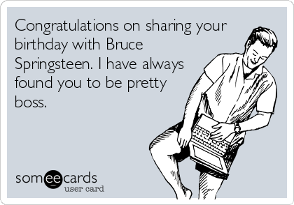 Congratulations On Sharing Your Birthday With Bruce Springsteen I – Bruce Springsteen Birthday Card