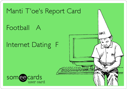 Manti T'oe's Report Card  Football   A  Internet Dating  F