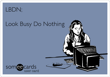 Lbdn Look Busy Do Nothing Workplace Ecard
