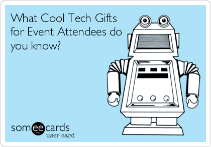 What Cool Tech Gifts for Event Attendees do you know?