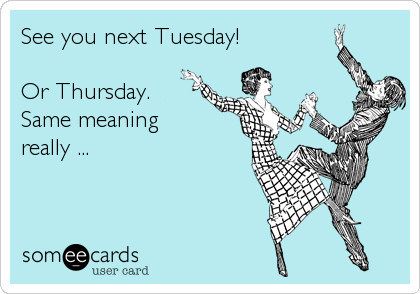 See you next Tuesday!