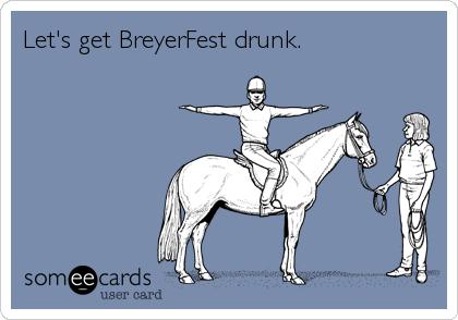 Let's get BreyerFest drunk.