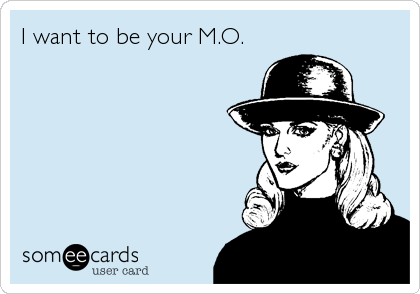 I want to be your M.O.