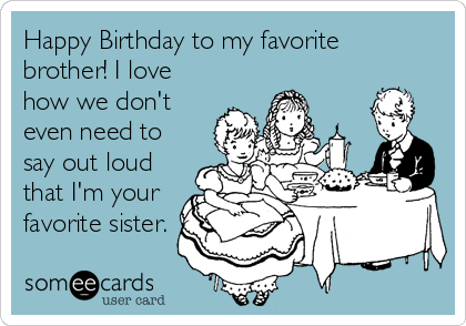 Todays News Entertainment Video Ecards and more at Someecards – Happy Birthday Brother Cards