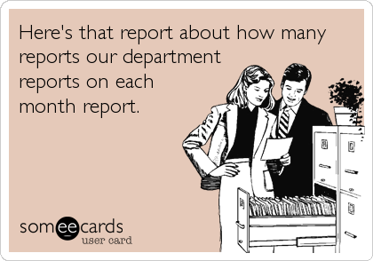 Here's that report about how many reports our department reports on each month report.