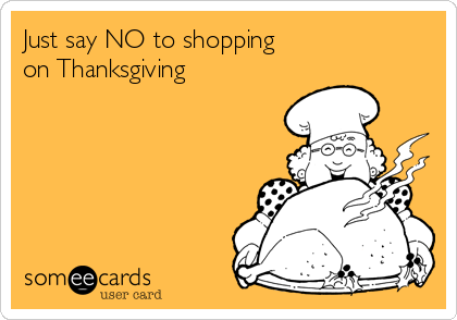 Just say NO to shopping on Thanksgiving
