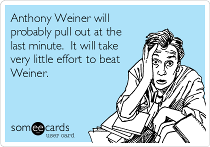Anthony Weiner will probably pull out at the last minute.  It will take very little effort to beat Weiner.