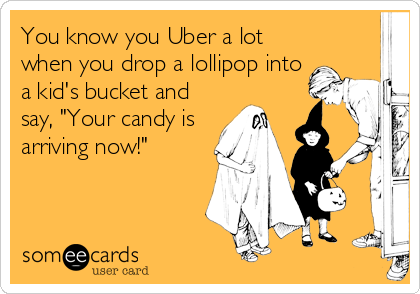 """You know you Uber a lot when you drop a lollipop into a kid's bucket and say, """"Your candy is arriving now!"""""""