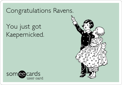 Congratulations Ravens.  You just got Kaepernicked.