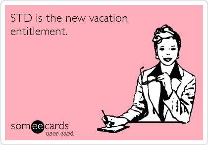 STD is the new vacationentitlement.