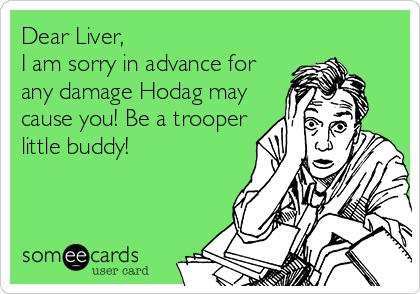 Dear Liver, I am sorry in advance for any damage Hodag may cause you! Be a trooper little buddy!