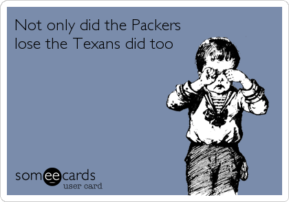Not only did the Packers lose the Texans did too