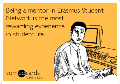 being a mentor in erasmus student network is the most rewarding experience in student life