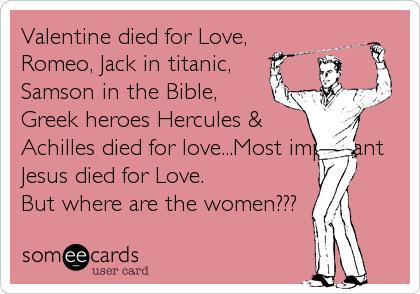 Valentine died for Love, Romeo, Jack in titanic, Samson in