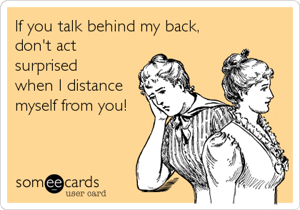 If You Talk Behind My Back Dont Act Surprised When I Distance