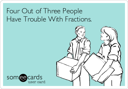 Four Out of Three People Have Trouble With Fractions.
