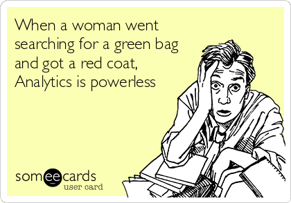 When a woman went searching for a green bag and got a red coat, Analytics is powerless