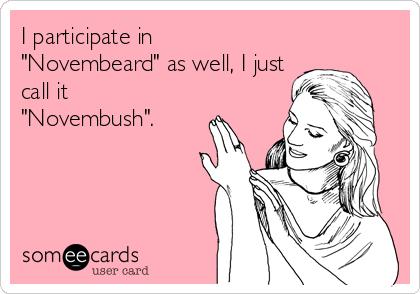 "I participate in ""Novembeard"" as well, I just call it ""Novembush""."