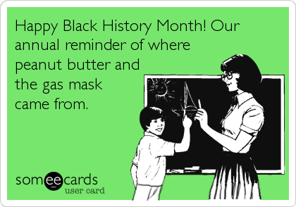Happy Black History Month! Our annual reminder of where peanut butter and the gas mask came from.