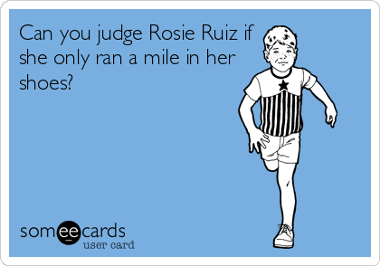 Can you judge Rosie Ruiz if she only ran a mile in her shoes?