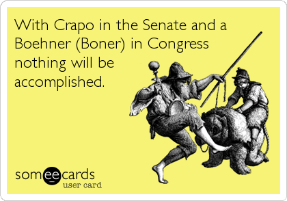 With Crapo in the Senate and a Boehner (Boner) in Congress    nothing will be  accomplished.