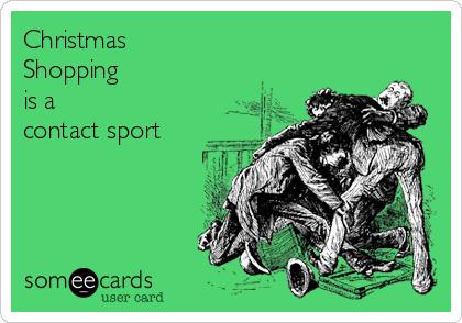 Christmas Shopping is a contact sport | Christmas Season Ecard