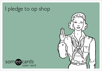 I pledge to op shop