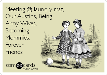 Meeting @ laundry mat,  Our Austins, Being Army Wives, Becoming Mommies, Forever Friends