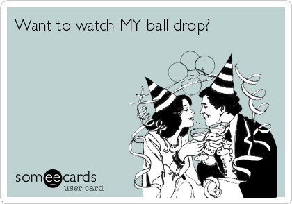 Want to watch MY ball drop?