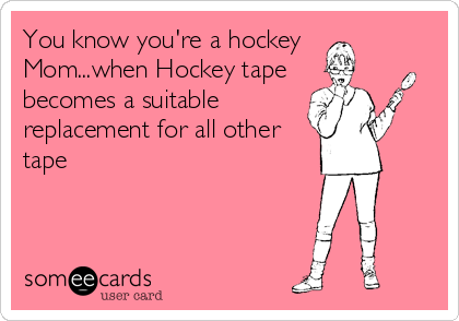 You know you're a hockey Mom...when Hockey tape becomes a suitable replacement for all other tape