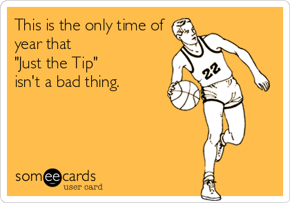 "This is the only time of year that ""Just the Tip"" isn't a bad thing."