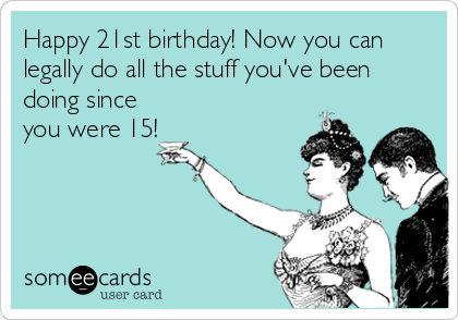 Its My 21st Birthday Ecards Funny