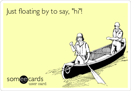 """Just floating by to say, """"hi""""!"""