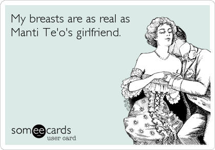 My breasts are as real as Manti Te'o's girlfriend.